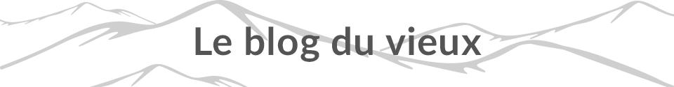 Le Blog du vieux