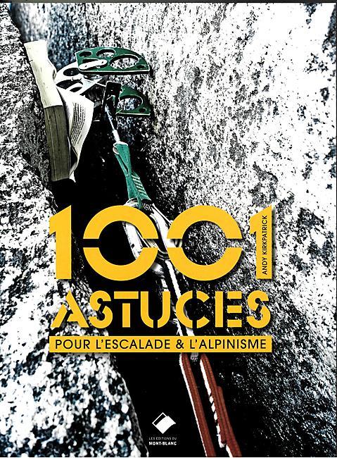 1001 ASTUCES POUR L ESCALADE ET L ALPINISME