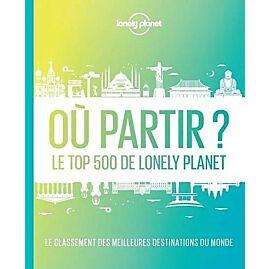 OU PARTIR LE TOP 500 DE LONELY PLANET