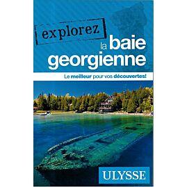 EXPLOREZ LA BAIE GEORGIENNE EDITION ULYSSE