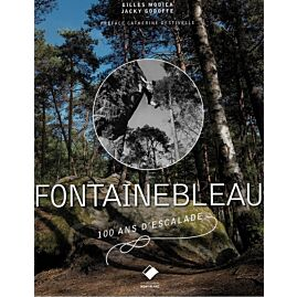 FONTAINEBLEAU 100 ANS D'ESCALADE