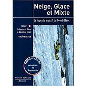 NEIGE GLACE ET MIXTE MASSIF DU MONT BLANC T.1