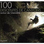 100 CANYONS AUTOUR DE GRENOBLE